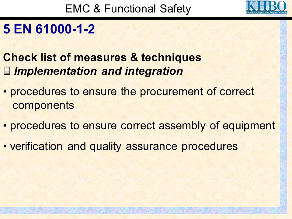EMC & Functional Safety 5 EN 61000-1-2 Check list of measures & techniques  Implementation and integration procedures to ensure the procurement of co