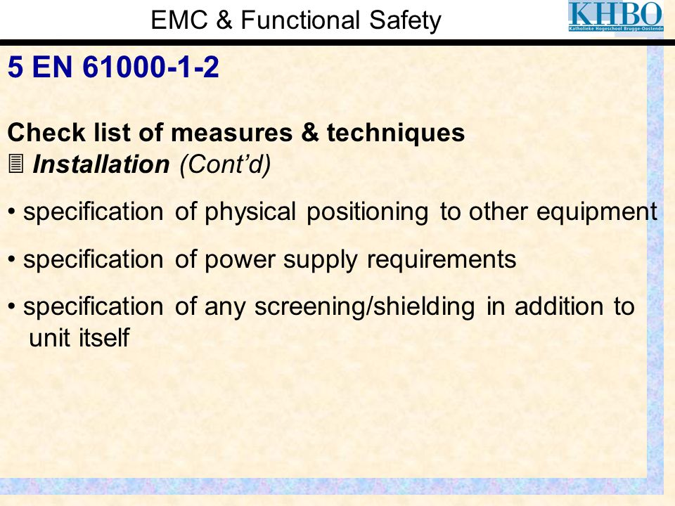 EMC & Functional Safety 5 EN 61000-1-2 Check list of measures & techniques  Installation (Cont'd) specification of physical positioning to other equi