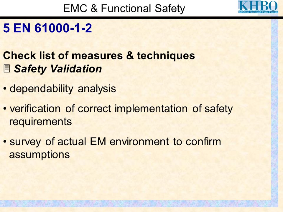 EMC & Functional Safety 5 EN 61000-1-2 Check list of measures & techniques  Safety Validation dependability analysis verification of correct implemen
