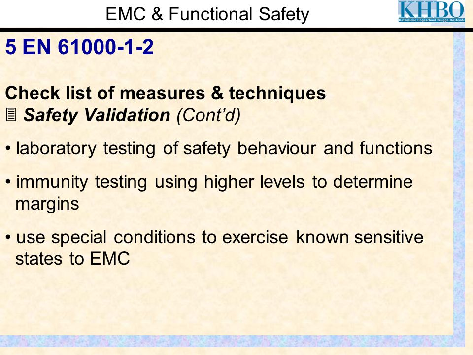EMC & Functional Safety 5 EN 61000-1-2 Check list of measures & techniques  Safety Validation (Cont'd) laboratory testing of safety behaviour and fun