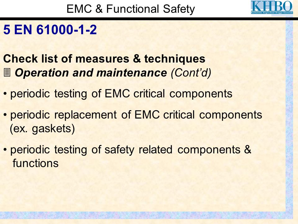 EMC & Functional Safety 5 EN 61000-1-2 Check list of measures & techniques  Operation and maintenance (Cont'd) periodic testing of EMC critical compo