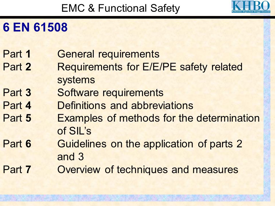 EMC & Functional Safety 6 EN 61508 Part 1General requirements Part 2Requirements for E/E/PE safety related systems Part 3Software requirements Part 4D