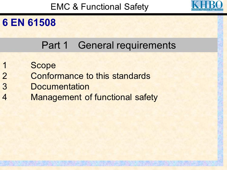 EMC & Functional Safety 6 EN 61508 1Scope 2Conformance to this standards 3Documentation 4Management of functional safety Part 1 General requirements