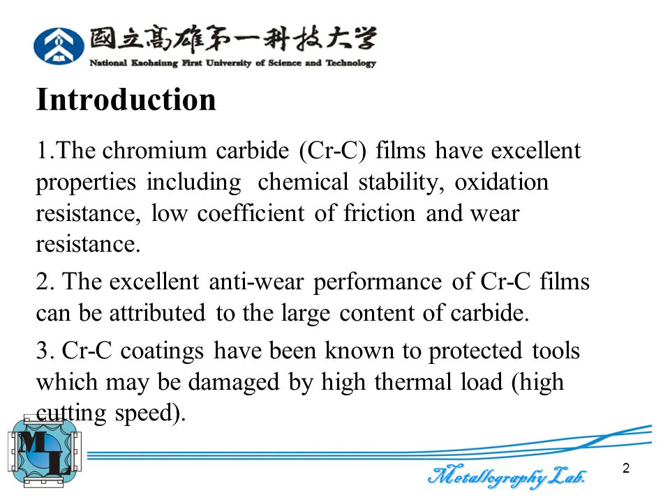 Metallography Lab. 2 Introduction 1.The chromium carbide (Cr-C) films have excellent properties including chemical stability, oxidation resistance, lo