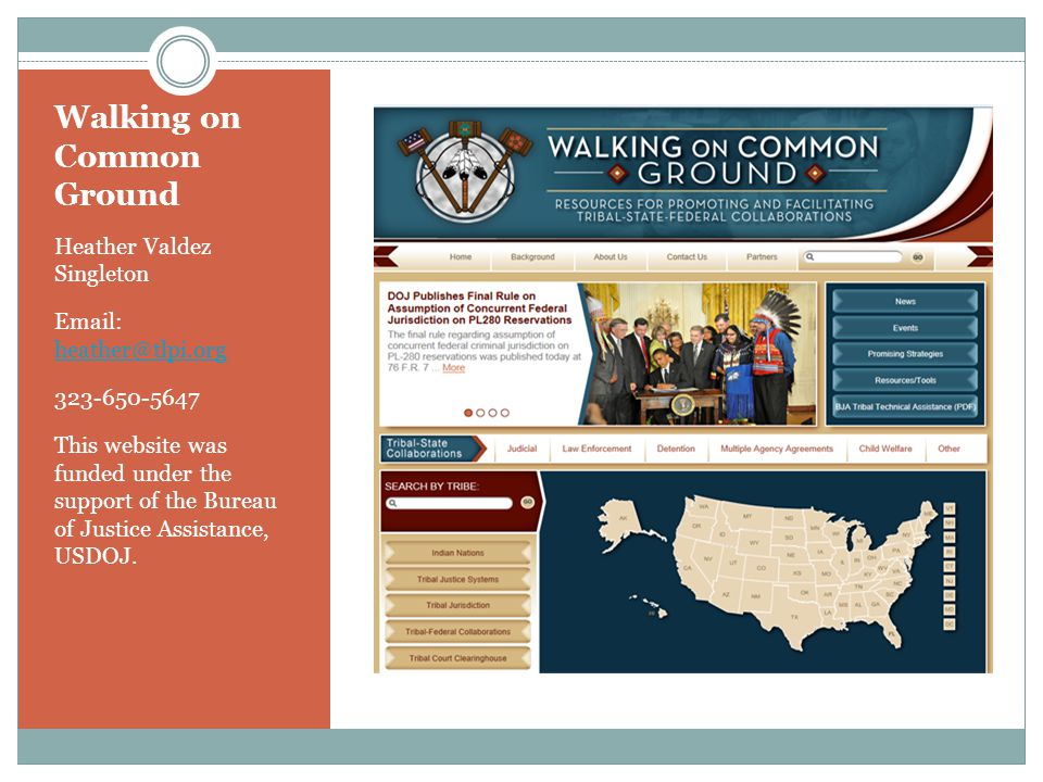 Walking on Common Ground Heather Valdez Singleton Email: heather@tlpi.org heather@tlpi.org 323-650-5647 This website was funded under the support of the Bureau of Justice Assistance, USDOJ.