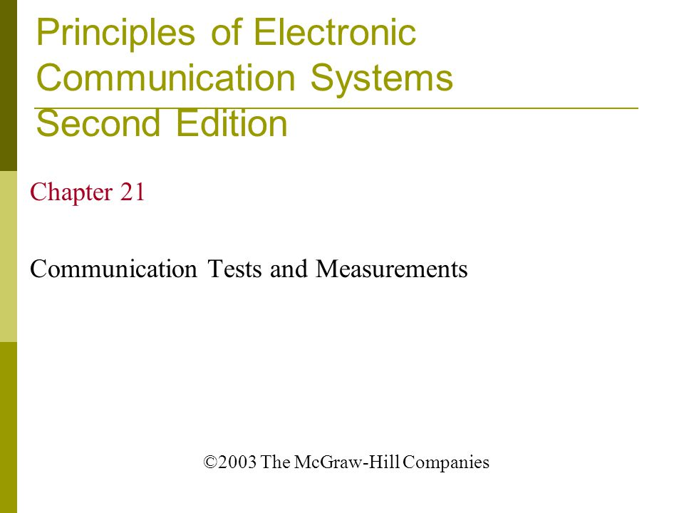Principles of Electronic Communication Systems Second Edition Chapter 21 Communication Tests and Measurements ©2003 The McGraw-Hill Companies