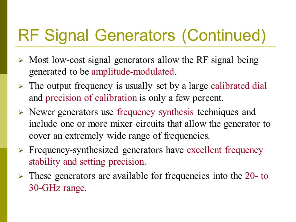 RF Signal Generators (Continued)  Most low-cost signal generators allow the RF signal being generated to be amplitude-modulated.  The output frequen