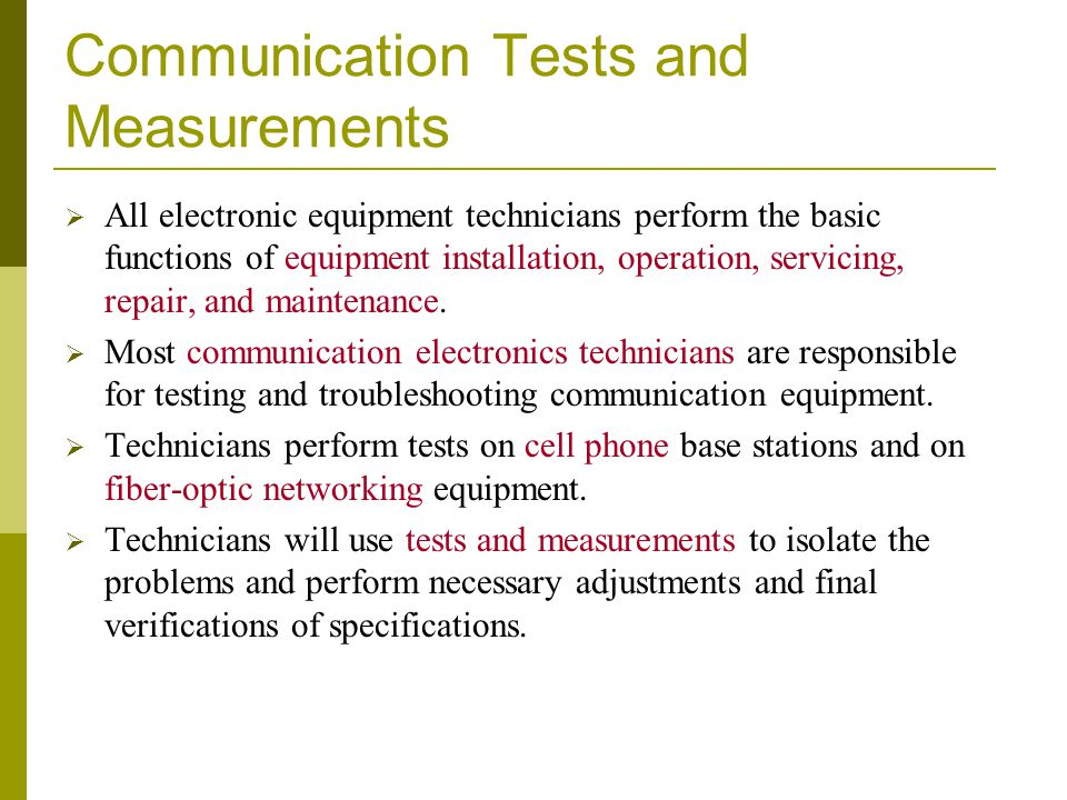 Communication Tests and Measurements  All electronic equipment technicians perform the basic functions of equipment installation, operation, servicin