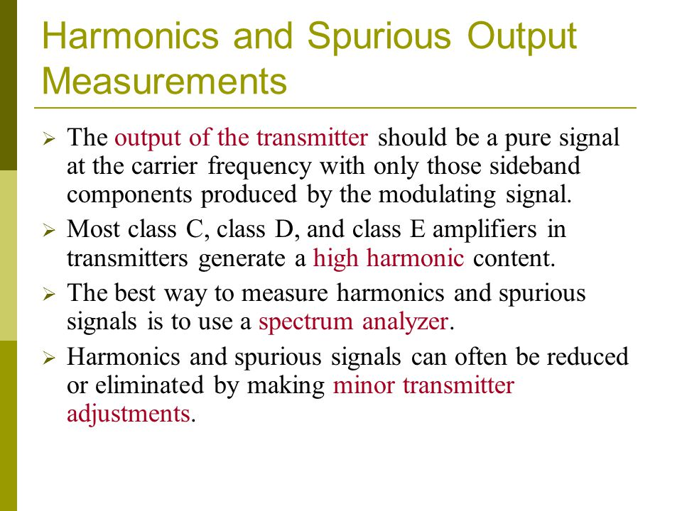 Harmonics and Spurious Output Measurements  The output of the transmitter should be a pure signal at the carrier frequency with only those sideband c