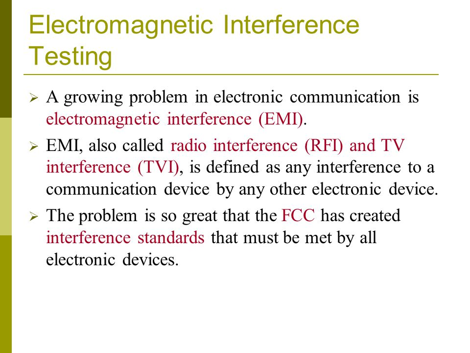 Electromagnetic Interference Testing  A growing problem in electronic communication is electromagnetic interference (EMI).  EMI, also called radio i