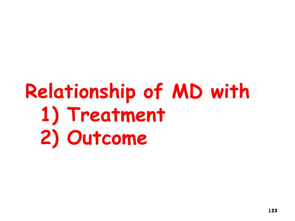 Relationship of MD with 1) Treatment 2) Outcome 133