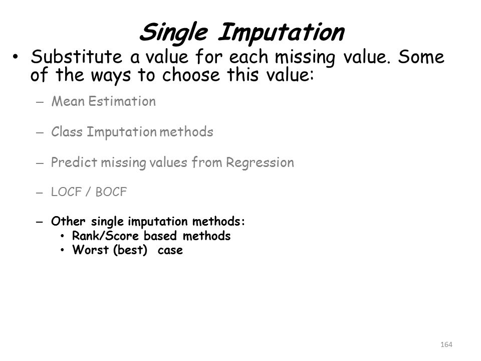 Single Imputation Substitute a value for each missing value.