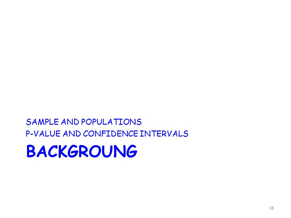 BACKGROUNG SAMPLE AND POPULATIONS P-VALUE AND CONFIDENCE INTERVALS 18