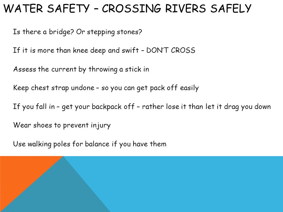 WATER SAFETY – CROSSING RIVERS SAFELY Is there a bridge.