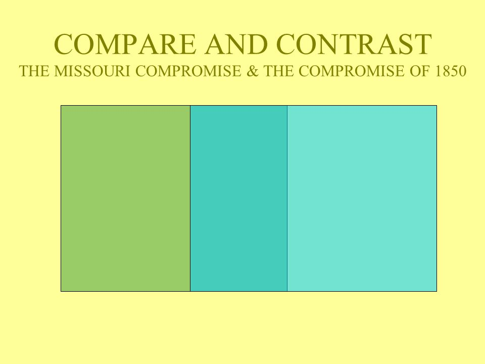 COMPARE AND CONTRAST THE MISSOURI COMPROMISE & THE COMPROMISE OF 1850