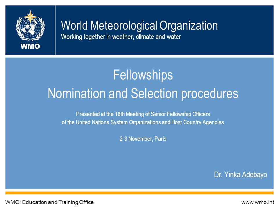 World Meteorological Organization Working together in weather, climate and water Fellowships Nomination and Selection procedures Presented at the 18th