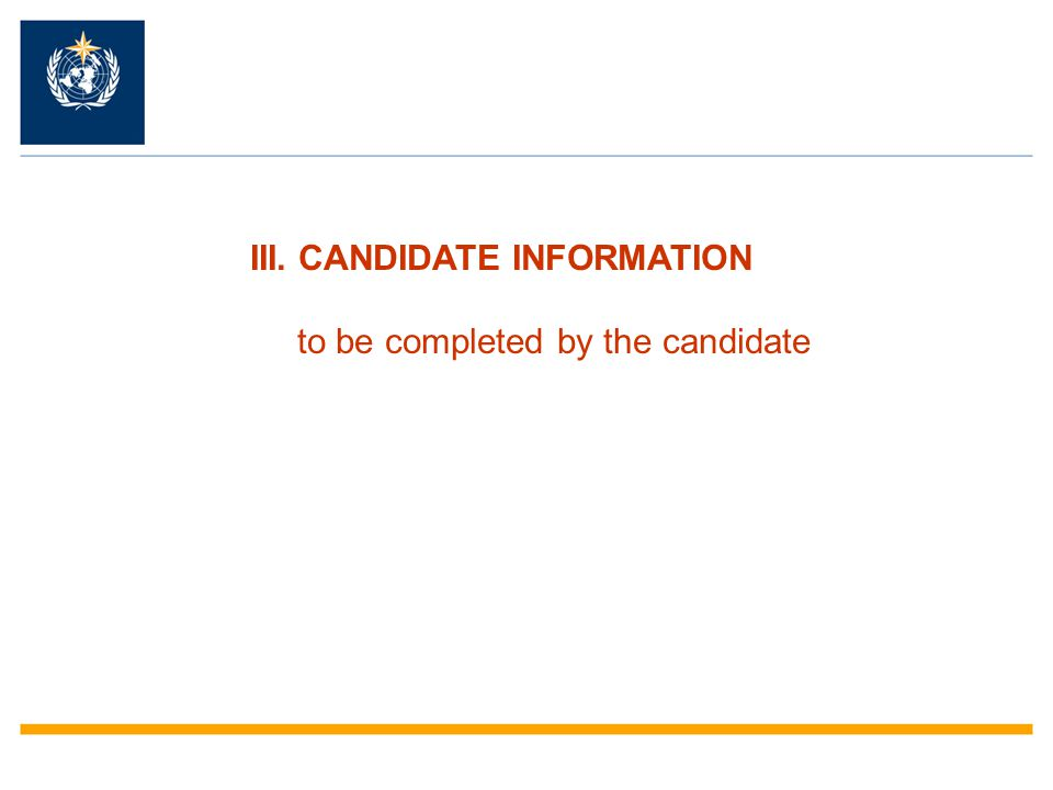 III. CANDIDATE INFORMATION to be completed by the candidate