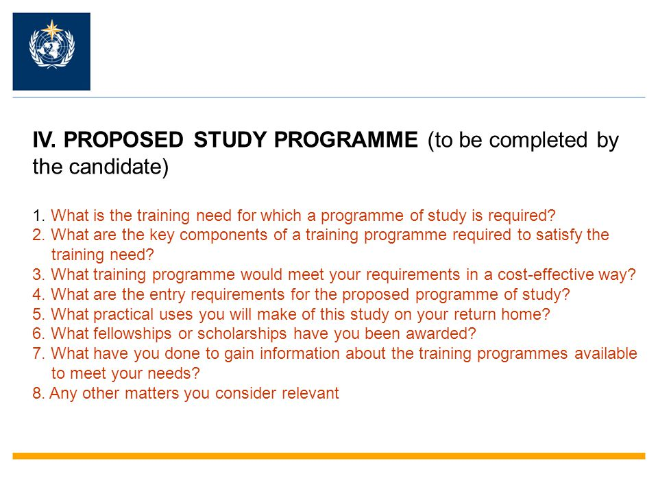 IV. PROPOSED STUDY PROGRAMME (to be completed by the candidate) 1. What is the training need for which a programme of study is required? 2. What are t