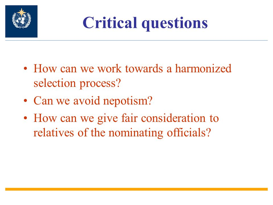 Critical questions How can we work towards a harmonized selection process? Can we avoid nepotism? How can we give fair consideration to relatives of t