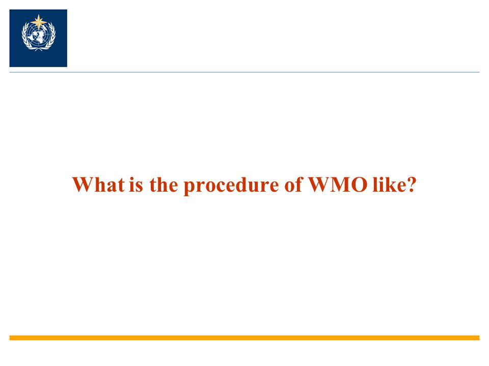 What is the procedure of WMO like?