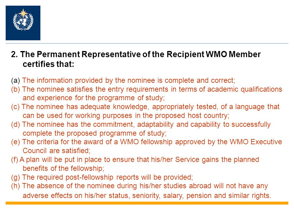 2. The Permanent Representative of the Recipient WMO Member certifies that: (a) The information provided by the nominee is complete and correct; (b) T