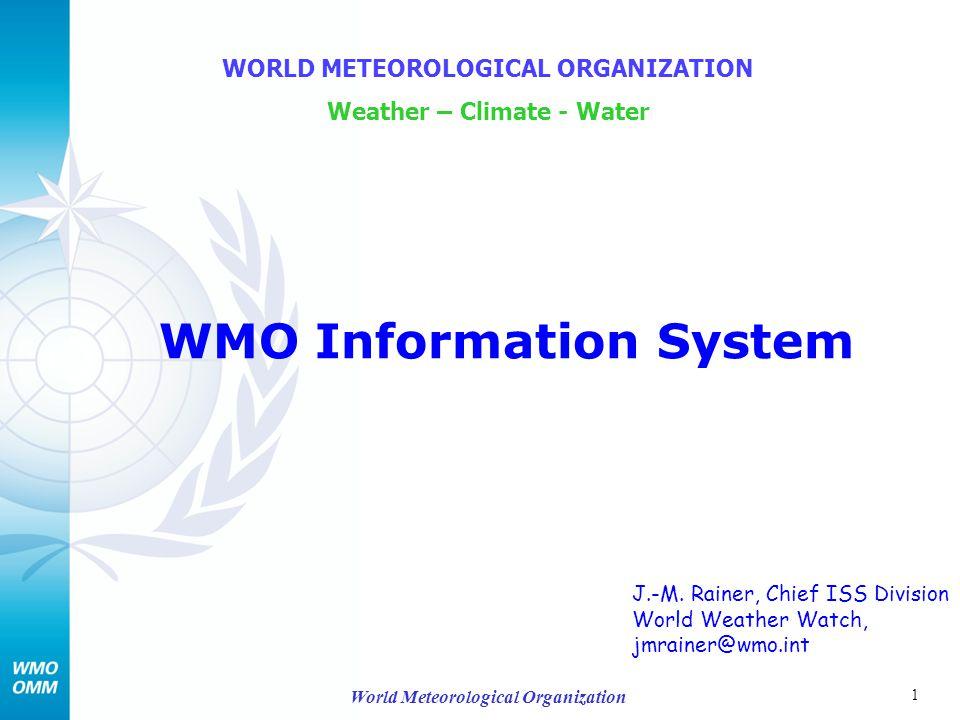 1 World Meteorological Organization WMO Information System WORLD METEOROLOGICAL ORGANIZATION Weather – Climate - Water J.-M.