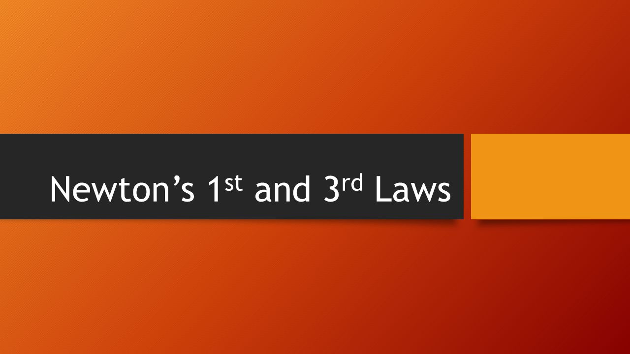 Newton's 1 st and 3 rd Laws