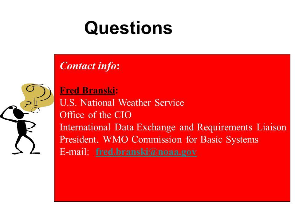 Questions Contact info: Fred Branski: U.S.