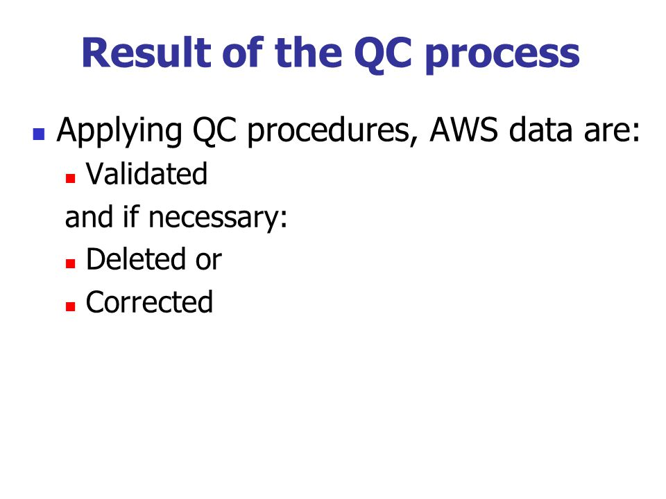 Result of the QC process Applying QC procedures, AWS data are: Validated and if necessary: Deleted or Corrected