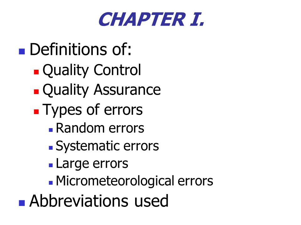 CHAPTER I. Definitions of: Quality Control Quality Assurance Types of errors Random errors Systematic errors Large errors Micrometeorological errors A