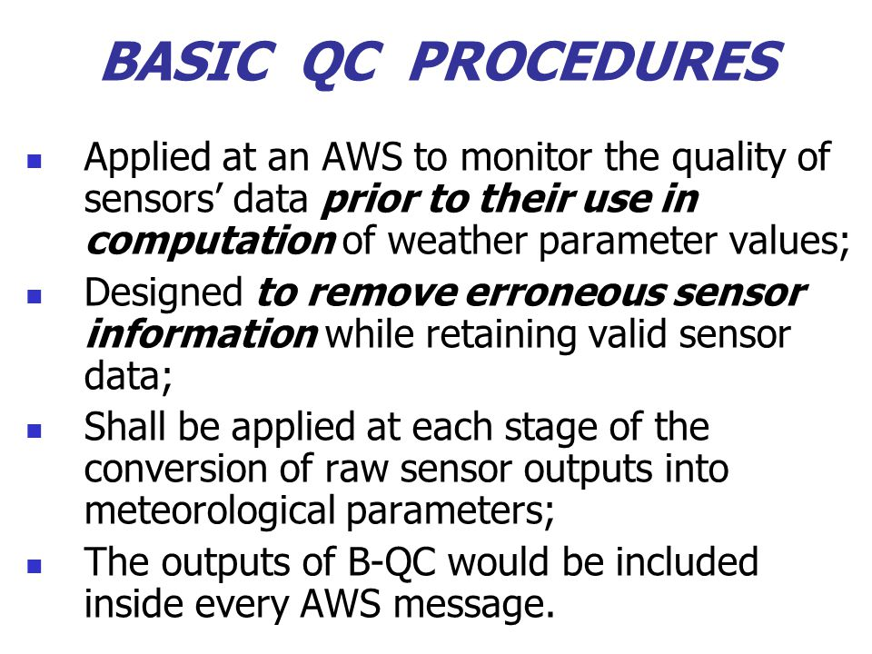 BASIC QC PROCEDURES Applied at an AWS to monitor the quality of sensors' data prior to their use in computation of weather parameter values; Designed