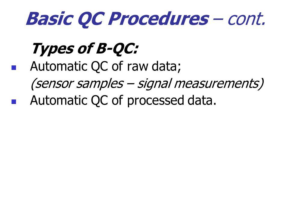 Basic QC Procedures – cont. Types of B-QC: Automatic QC of raw data; (sensor samples – signal measurements) Automatic QC of processed data.