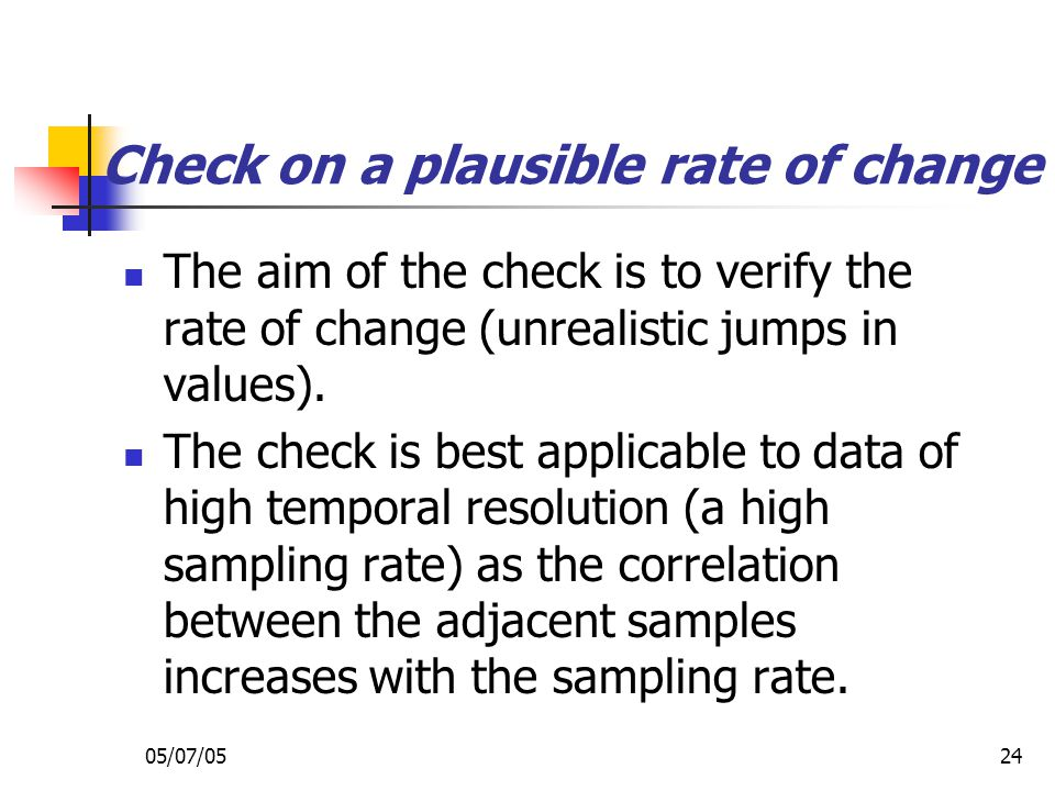 05/07/0524 Check on a plausible rate of change The aim of the check is to verify the rate of change (unrealistic jumps in values). The check is best a