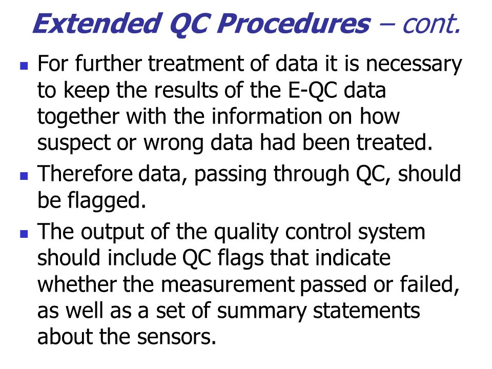 Extended QC Procedures – cont. For further treatment of data it is necessary to keep the results of the E-QC data together with the information on how