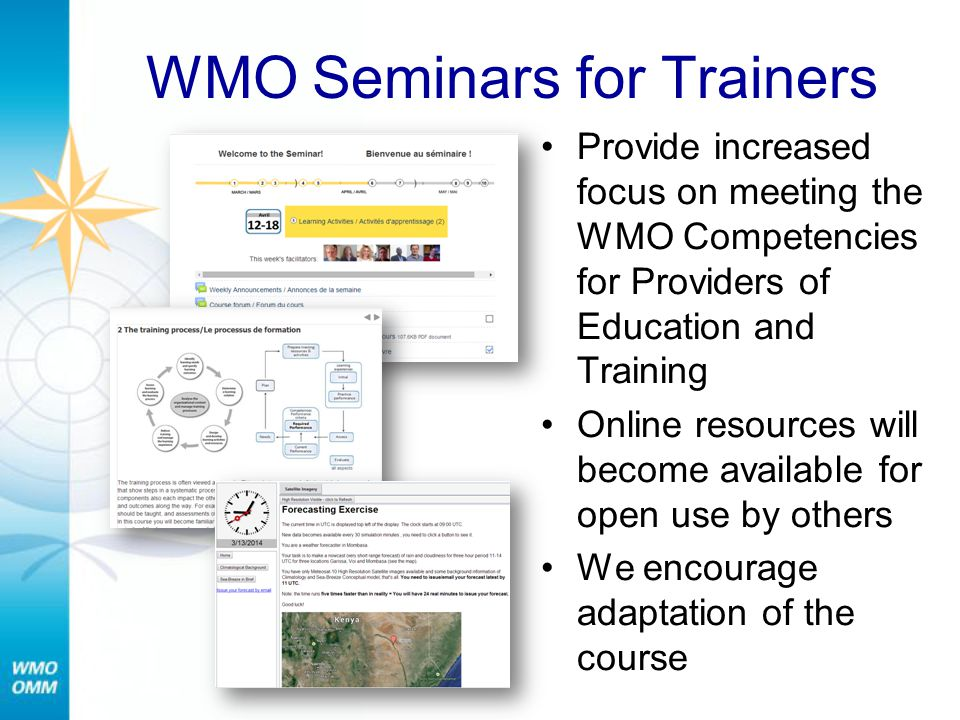 WMO Seminars for Trainers Provide increased focus on meeting the WMO Competencies for Providers of Education and Training Online resources will become