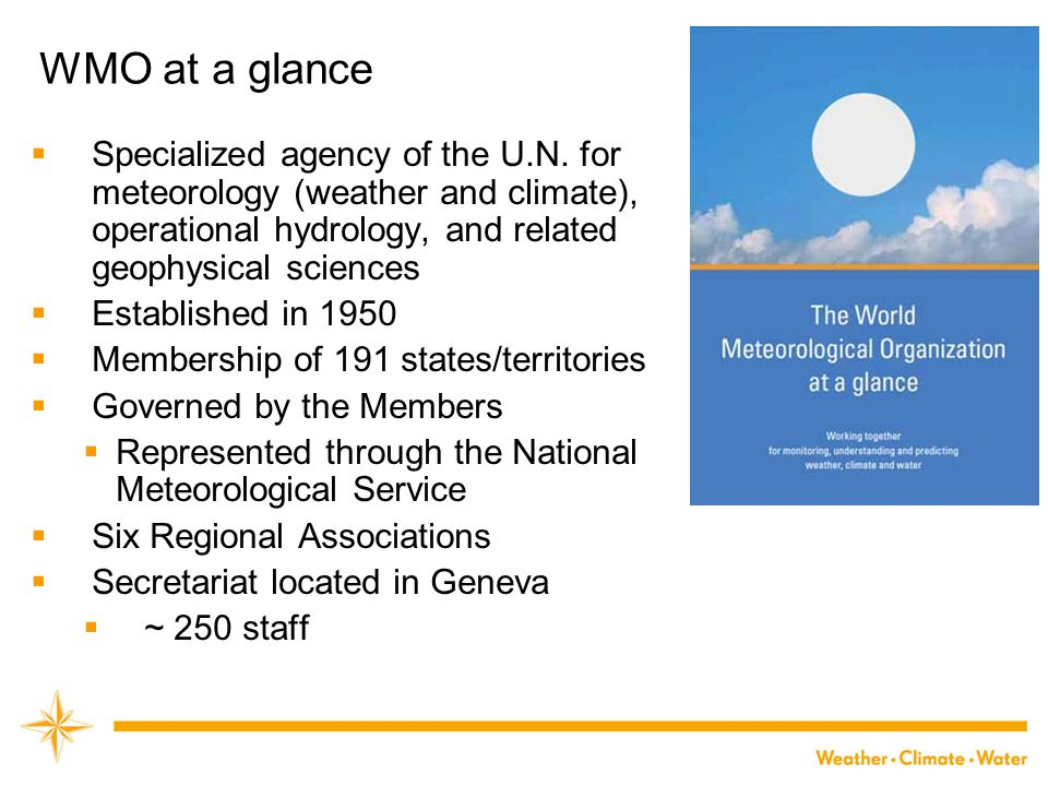 WMO at a glance  Specialized agency of the U.N.