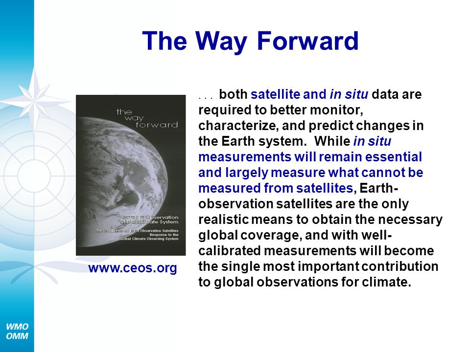 The Way Forward... both satellite and in situ data are required to better monitor, characterize, and predict changes in the Earth system. While in sit
