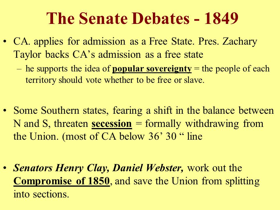 The Senate Debates - 1849 CA. applies for admission as a Free State. Pres. Zachary Taylor backs CA's admission as a free state –he supports the idea o