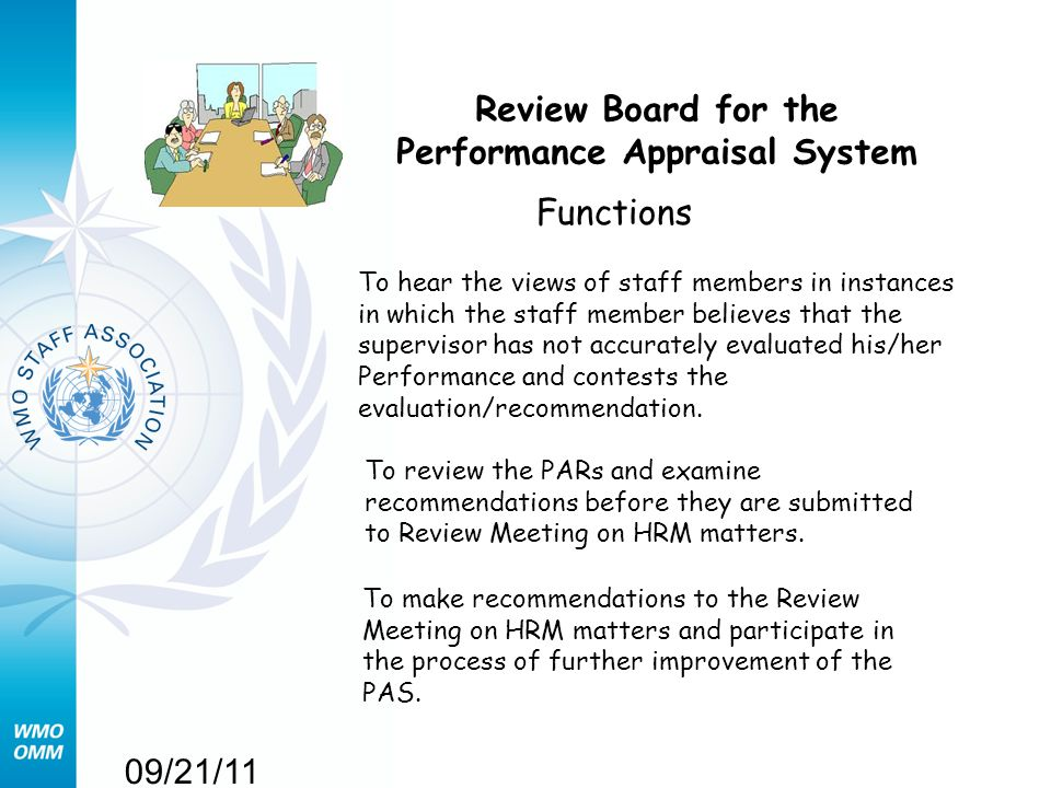 09/21/11 Review Board for the Performance Appraisal System Functions To hear the views of staff members in instances in which the staff member believes that the supervisor has not accurately evaluated his/her Performance and contests the evaluation/recommendation.