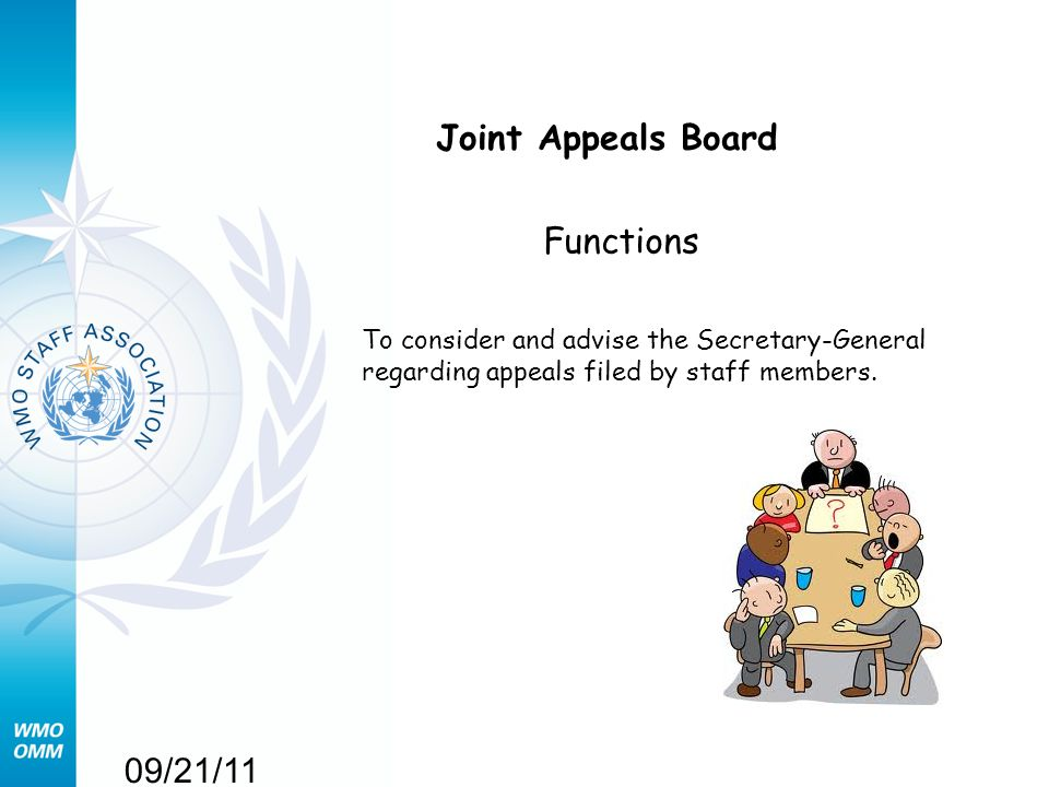 09/21/11 Joint Appeals Board Functions To consider and advise the Secretary-General regarding appeals filed by staff members.