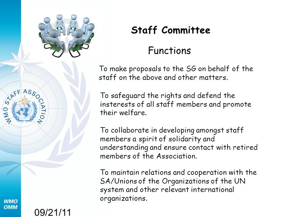 09/21/11 Staff Committee Functions To make proposals to the SG on behalf of the staff on the above and other matters. To safeguard the rights and defe