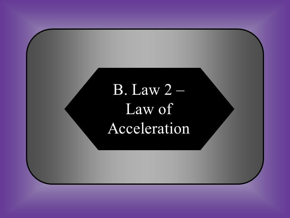 A:B: Law 1 – Law of InertiaLaw 2 – Law of Acceleration C:D: Law 3 – Law of Action and Reaction Law 4 – Law of Conservation #10 An object acted on by an unbalanced force will accelerate in the direction of the force.