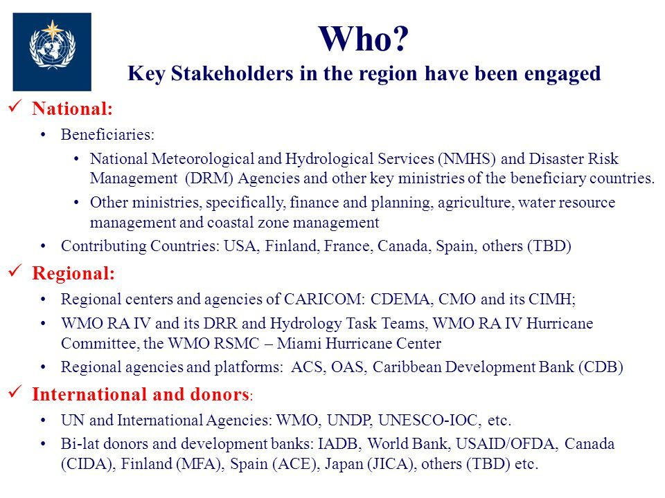 Who? Key Stakeholders in the region have been engaged National: Beneficiaries: National Meteorological and Hydrological Services (NMHS) and Disaster R