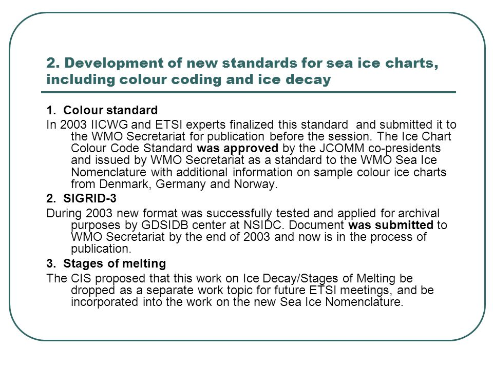 2. Development of new standards for sea ice charts, including colour coding and ice decay 1. Colour standard In 2003 IICWG and ETSI experts finalized