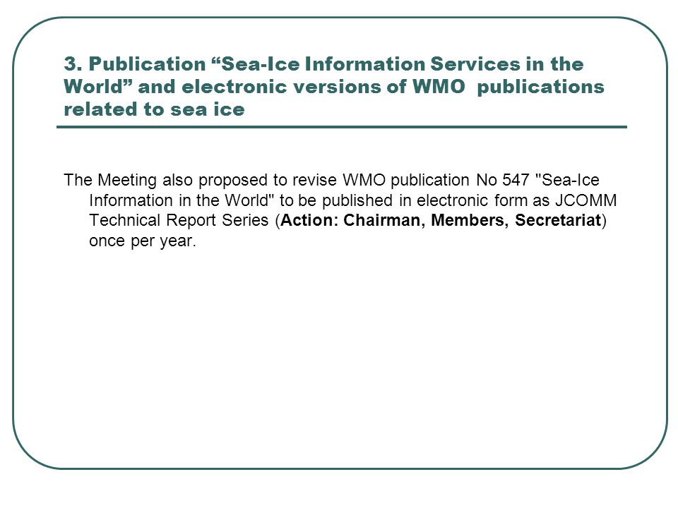 "3. Publication ""Sea-Ice Information Services in the World"" and electronic versions of WMO publications related to sea ice The Meeting also proposed to"