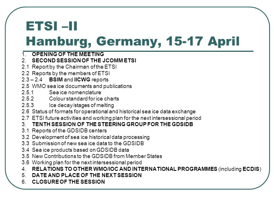 ETSI –II Hamburg, Germany, 15-17 April 1.OPENING OF THE MEETING 2.SECOND SESSION OF THE JCOMM ETSI 2.1Report by the Chairman of the ETSI 2.2Reports by