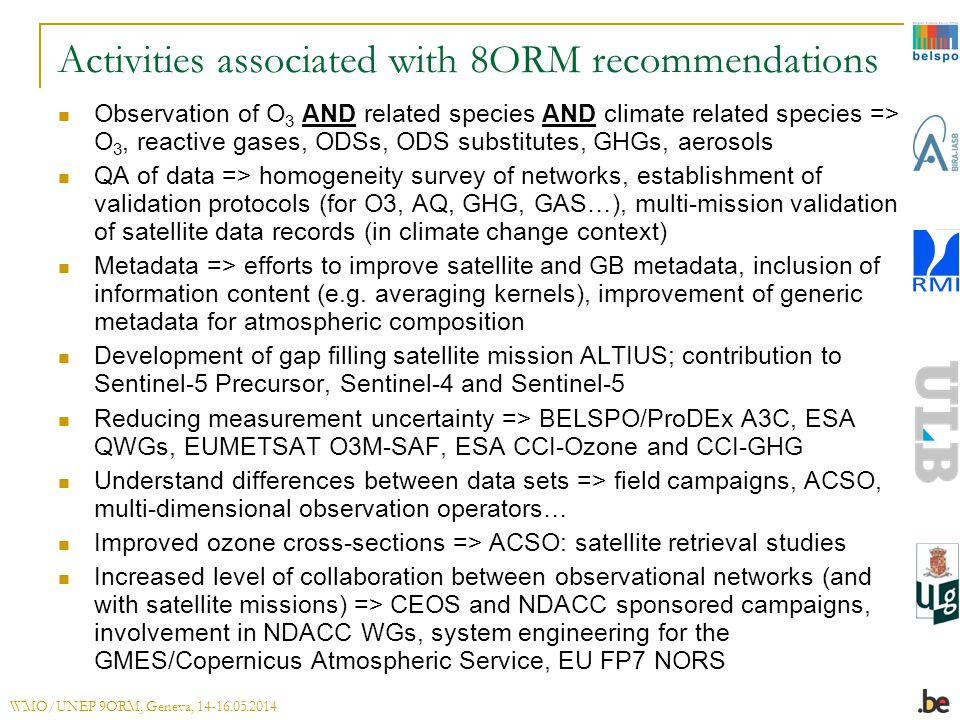 Activities associated with 8ORM recommendations Observation of O 3 AND related species AND climate related species => O 3, reactive gases, ODSs, ODS s