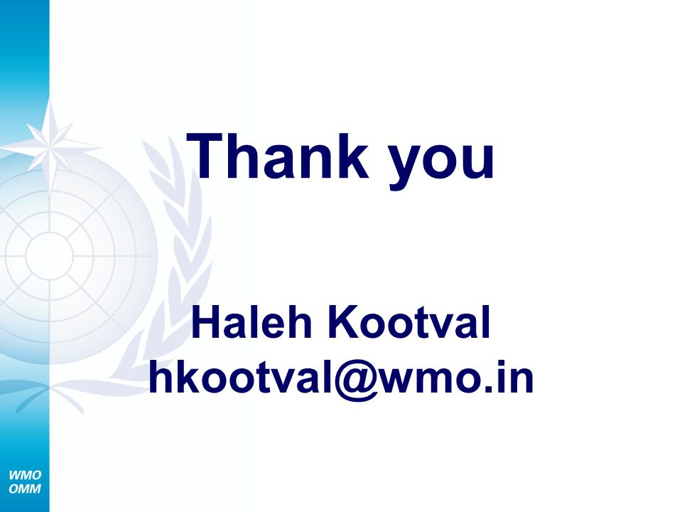 Thank you Haleh Kootval hkootval@wmo.in