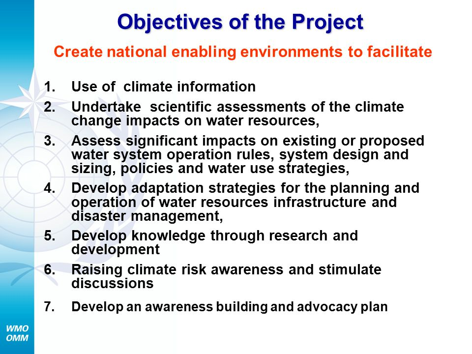 Objectives of the Project Objectives of the Project Create national enabling environments to facilitate 1.Use of climate information 2.Undertake scien