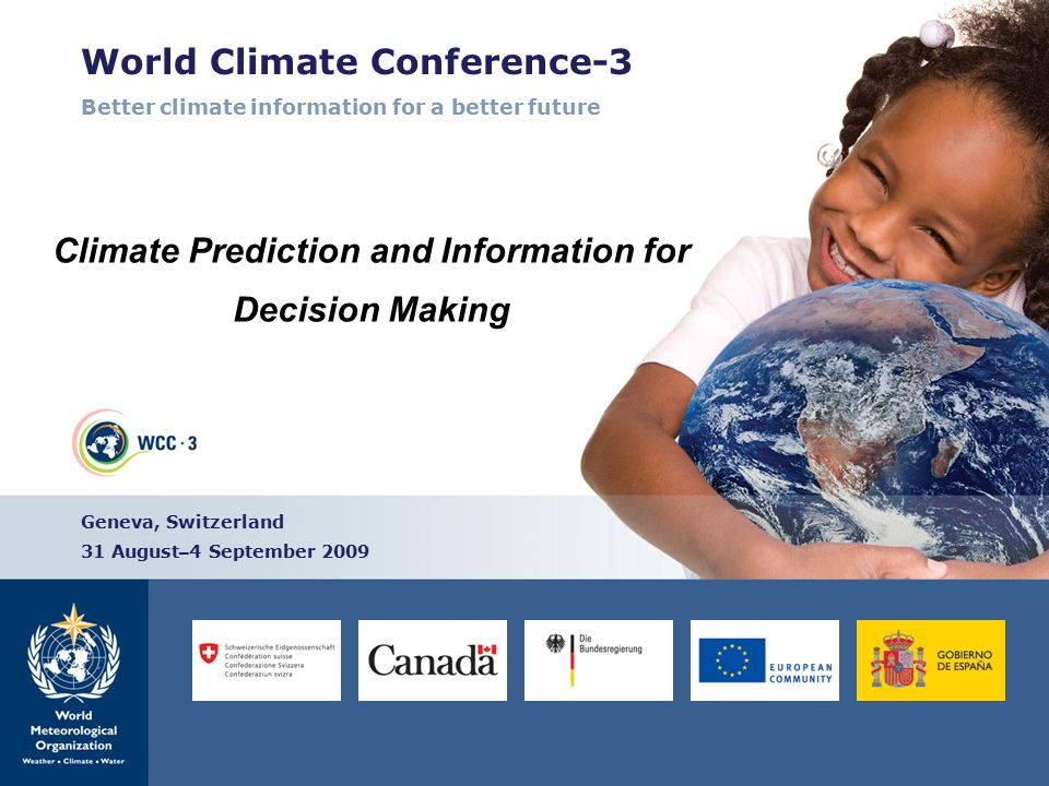 World Climate Conference-3 Better climate information for a better future Climate Prediction and Information for Decision Making Geneva, Switzerland 31 August – 4 September 2009